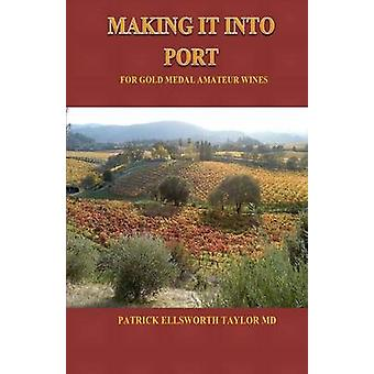 Making It Into Port For Gold Medal Amateur Wines by Patrick E. Taylor
