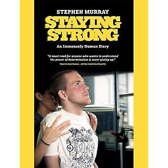 Staying Strong An Immensely Human Story by Murray & Stephen