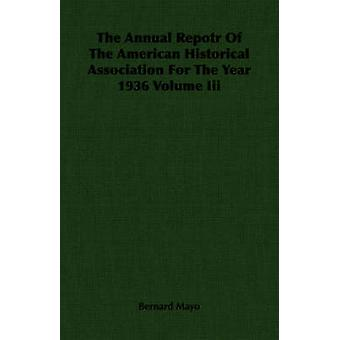 The Annual Repotr Of The American Historical Association For The Year 1936 Volume Iii by Mayo & Bernard