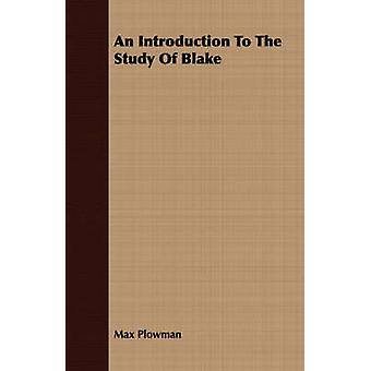 An Introduction To The Study Of Blake by Plowman & Max