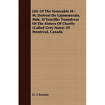 Life Of The Venerable M.M. Dufrost De Lajemmerais Mde. DYouville Foundress Of The Sisters Of Charity Called Grey Nuns Of Montreal Canada by Ramsay & D. S
