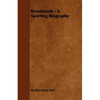Brooklands  A Sporting Biography by Hall & Herbert Byng
