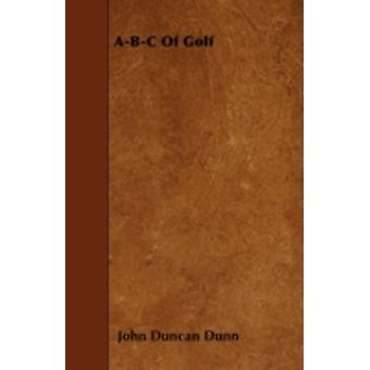 ABC Of Golf by Dunn & John Duncan