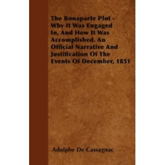 The Bonaparte Plot  Why It Was Engaged In And How It Was Accomplished. An Official Narrative And Justification Of The Events Of December 1851 by Cassagnac & Adolphe De