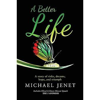 A Better Life A story of risks dreams hope and triumph by Jenet & Michael