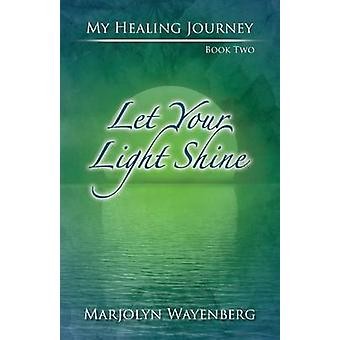 Let Your Light Shine The power of positive thinking and spiritual healing by Wayenberg & Marjolyn