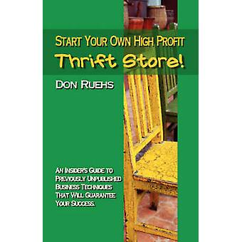 Start Your Own High Profit Thrift Store by Ruehs & Donald