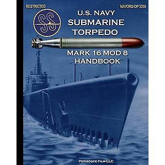 U.S. Navy Submarine Torpedo Mark 16 Mod 8 Handbook by Navy & United States