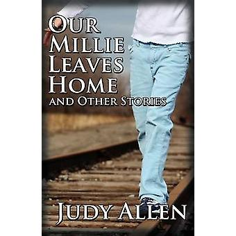 Our Millie Leaves Home and Other Stories by Allen & Judy