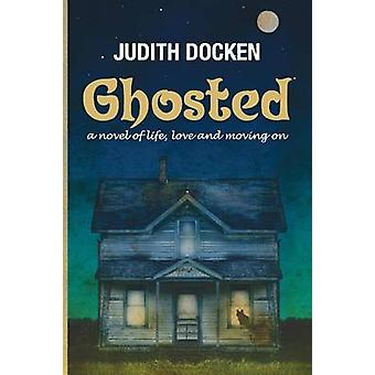Ghosted A Novel of Life Love and Moving On by Docken & Judith