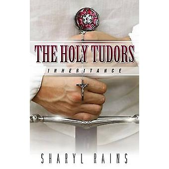 The Holy Tudors Inheritance by Sharyl & Rains