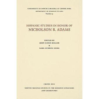 Hispanic Studies in Honor of Nicholson B. Adams by Keller & John Esten