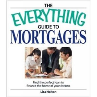 The Everything Guide to Mortgages Find the Perfect Loan to Finance the Home of Your Dreams by Holton & Lisa
