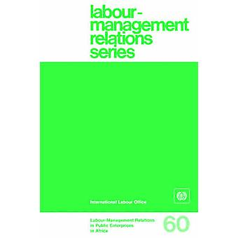 Labourmanagement relations in public enterprises in Africa LabourManagement Relations Series No. 60 by ILO
