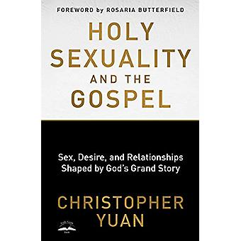 Holy Sexuality and the Gospel - Sex - Desire - and Relationships Shape