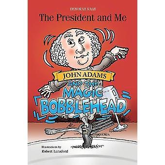 President and Me - John Adams and the Magic Bobblehead by  -Deborah Ka