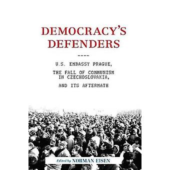 Demokrati&apos's Defenders - USA:s ambassad Prag - kommunismens fall i
