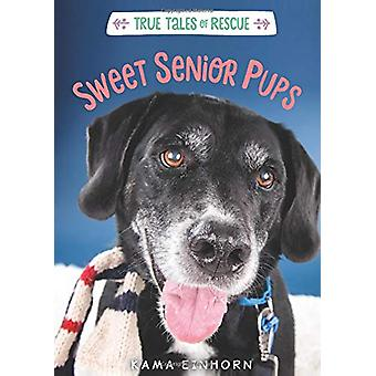 True Tales of Rescue - Sweet Senior Pups by Kama Einhorn - 97813287670