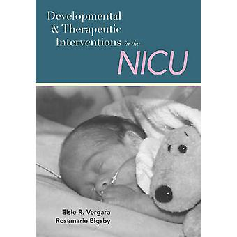 Developmental and Therapeutic Interventions in the Nicu by Elsie R. V