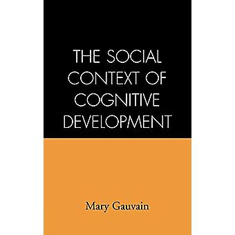 The Social Context of Cognitive Development by Mary Gauvain - 9781572