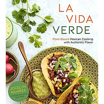 La Vida Verde - Plant-Based Mexican Cooking with Authentic Flavor by J