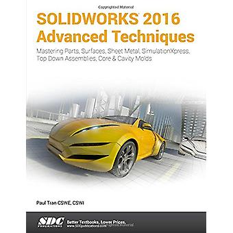 SOLIDWORKS 2016 Advanced Techniques by Paul Tran - 9781630570026 Book