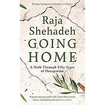 Going Home - A Walk Through Fifty Years of Occupation by Raja Shehadeh