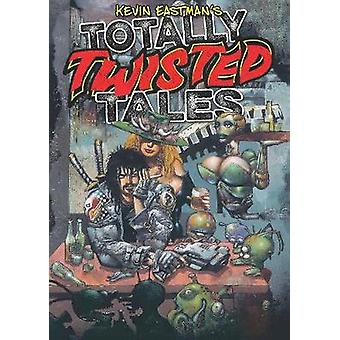KEVIN EASTMAN'S TOTALLY TWISTED TALES by Kevin B. Eastman - 978195103