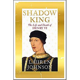 Shadow King - The Life and Death of Henry VI by Lauren Johnson - 97817