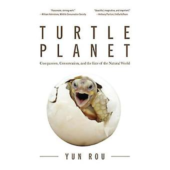 Turtle Planet - Compassion - Conservation - and the Fate of the Natura