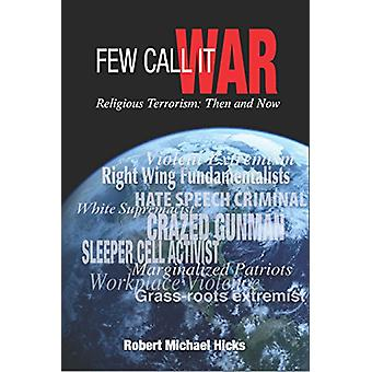 Few Call it War - Religious Terrorism - Then and Now by Robert Michael