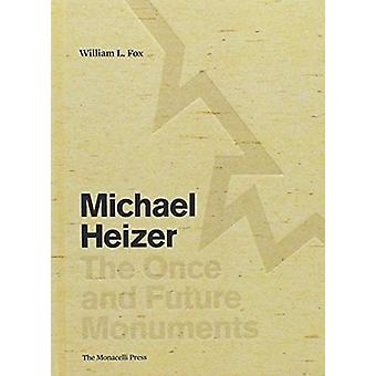 Michael Heizer - The Once and Future Monuments by William L. Fox - 978