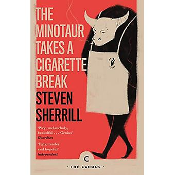 The Minotaur Takes A Cigarette Break by Steven Sherrill - 97817868961