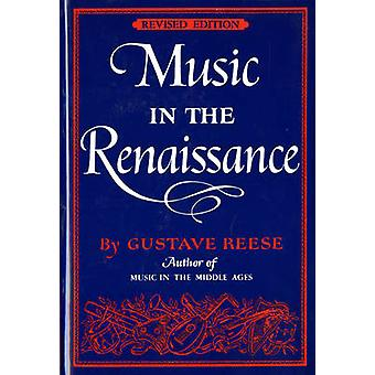 Music in the Renaissance (2nd Revised edition) by Gustave Reese - 978