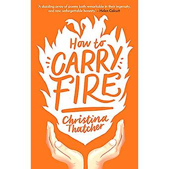 How to Carry Fire by Christina Thatcher - 9781912681488 Book