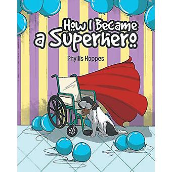 How I Became a Superhero by Phyllis Hoppes - 9781642149203 Book