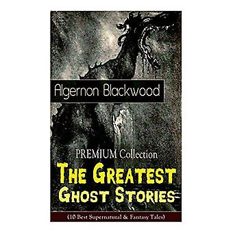 The PREMIUM Collection - The Greatest Ghost Stories of Algernon Black