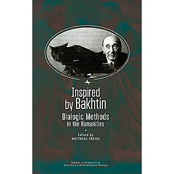 Inspired by Bakhtin - Dialogic Methods in the Humanities by Matthias F