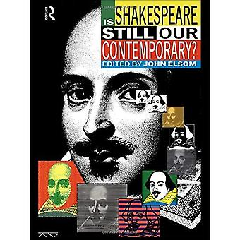 Is Shakespeare Still Our Contemporary?