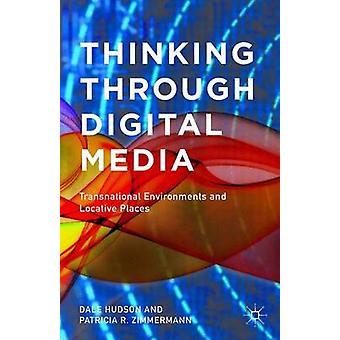 Thinking Through Digital Media by Patricia R Zimmermann