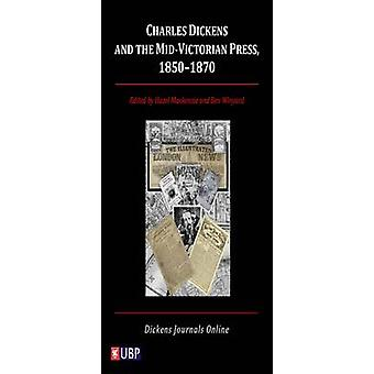 Charles Dickens and the Mid Victorian Press 1850-1870 by John Drew -