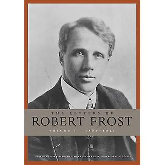 The Letters of Robert Frost - Volume 1 - 1886 - 1921 by Robert Frost -