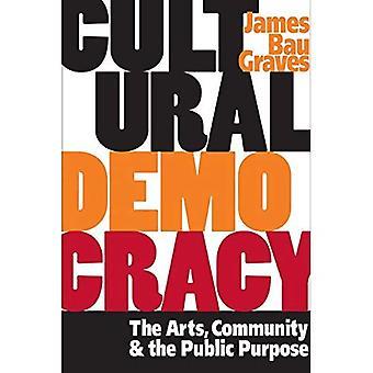 Kulturelle Demokratie: Die Kunst, Gemeinschaft und der öffentliche Zweck