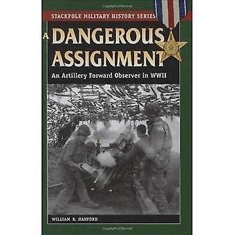 Einen gefährlichen Auftrag: Ein vorwärts Artilleriebeobachter im zweiten Weltkrieg (Stackpole militärische Geschichte)