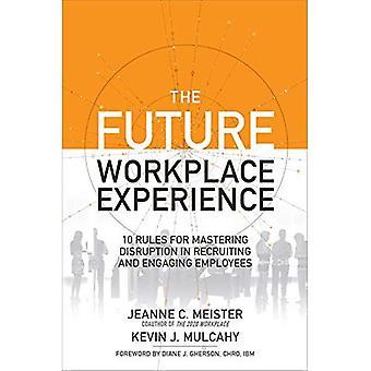 De ervaring op de toekomstige werkplek: 10 regels voor het beheersen van de verstoring in het werven en boeiende werknemers