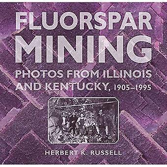Fluorspar Mining: Photos from Illinois and Kentucky,� 1905-1995