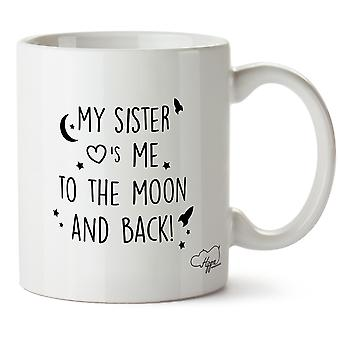 Hippowarehouse My Sister Loves Me To The Moon And Back Printed Mug Cup Ceramic 10oz