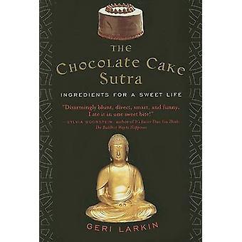 Chocolate Cake Sutra The by Larkin & Geri