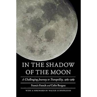 In the Shadow of the Moon A Challenging Journey to Tranquility 19651969 by French & Francis