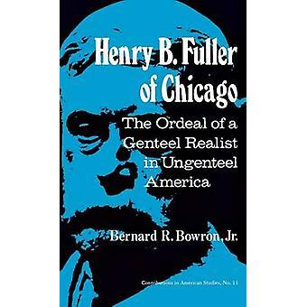 Henry B. Fuller de Chicago le supplice d'un réaliste distingué en Amérique Ungenteel par Bowron & R. Bernard